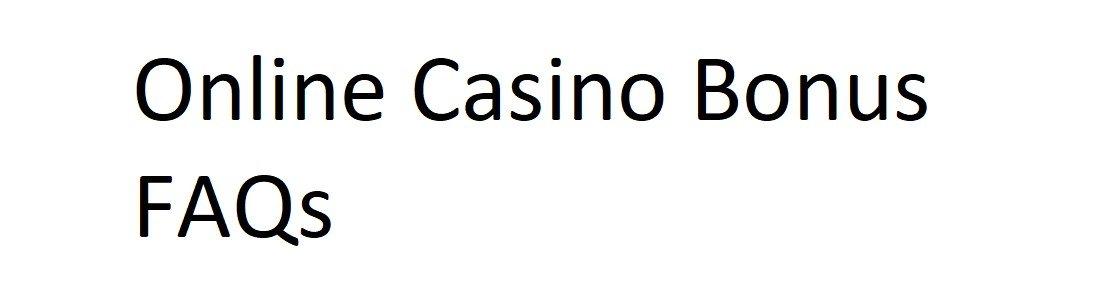 Online Casino Bonus FAQs